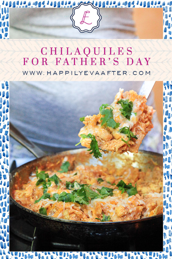 Eva Amurri shares a Chilaquiles recipe for Father's Day